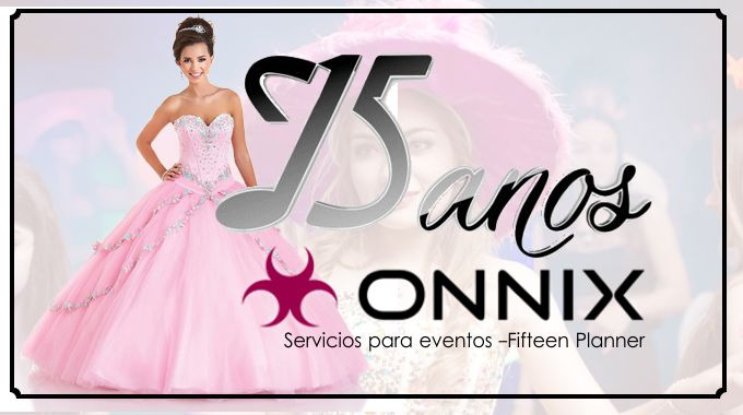 Onnix Entertainment Group.  Ideas, Preparativos, Organización De Cumpleaños De 15