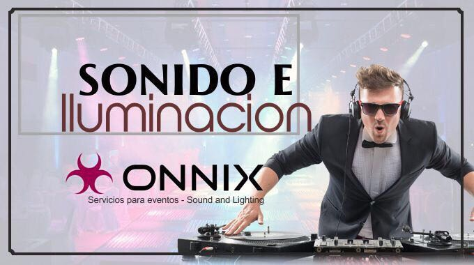 Onnix Entertainment Group. Ideas, Contratación De DJ,Sonido E Iluminación